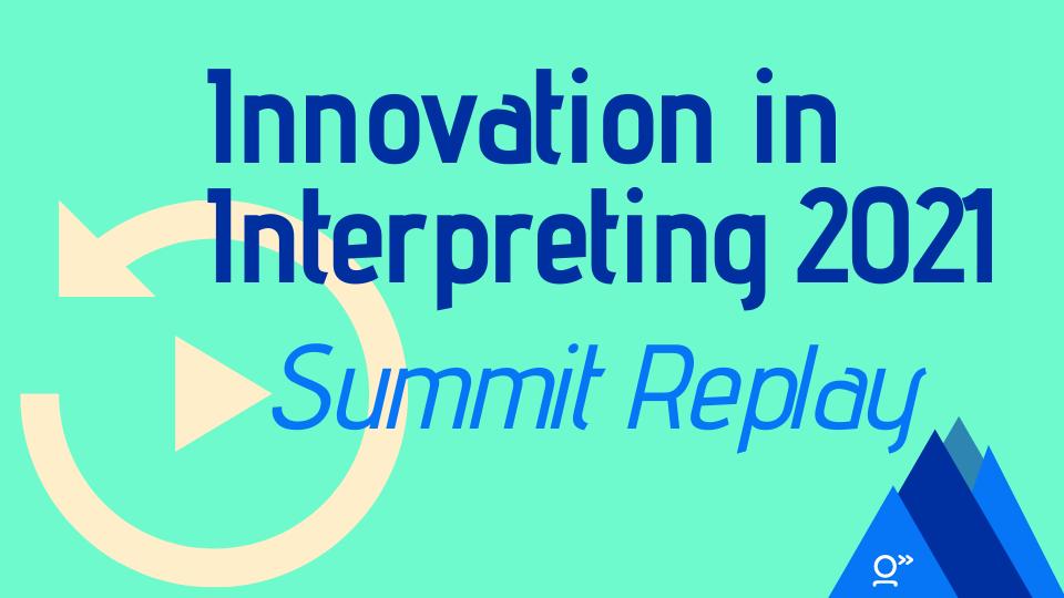 Innovation in Interpreting 2021 Summit Replay