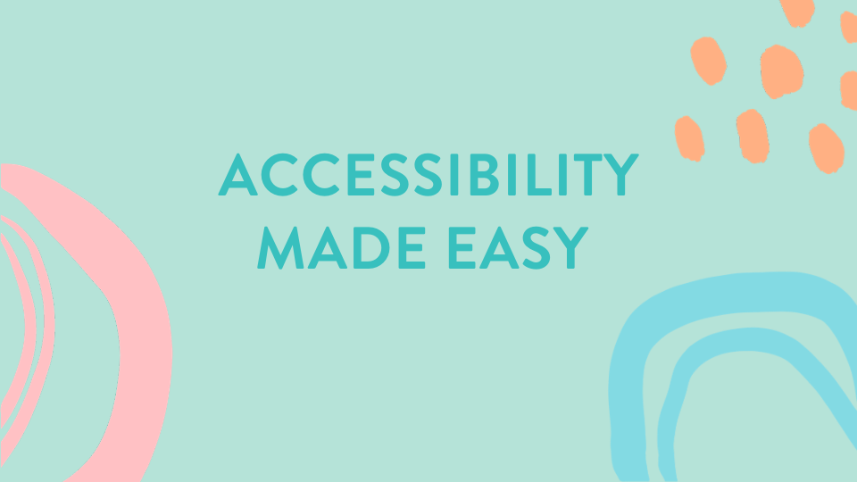 Light teal background with dark teal text overlay  - Accessibility Made Easy
