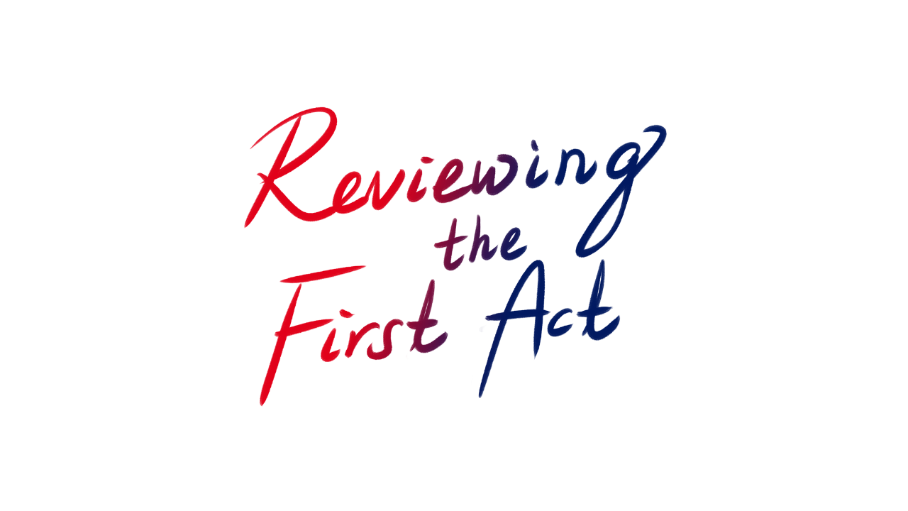 Reviewing the First Act