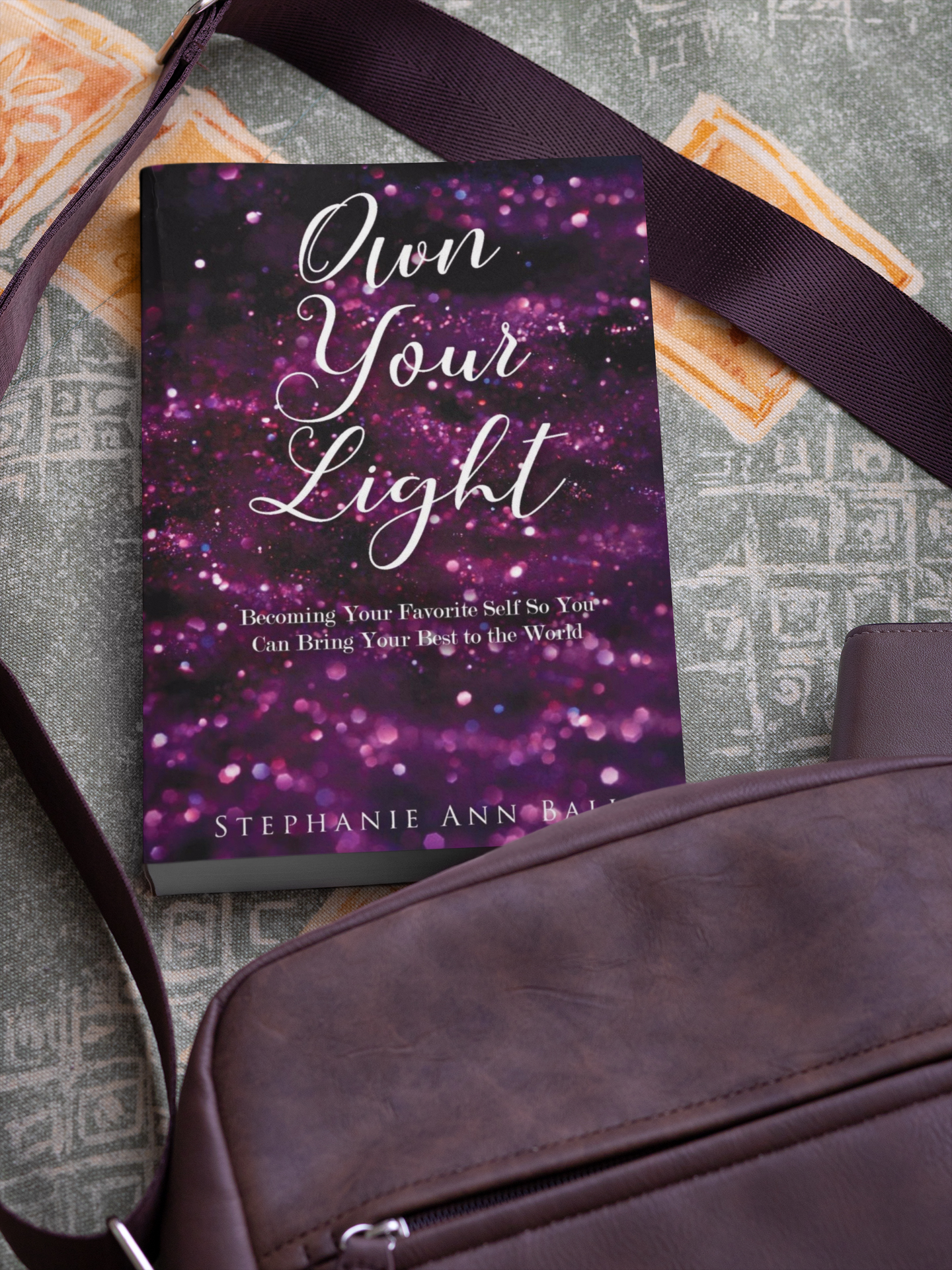 """""""Own Your Light: Becoming Your Favorite Self So You Can Give Your Best To The World,"""" by Stephanie Ann Ball"""