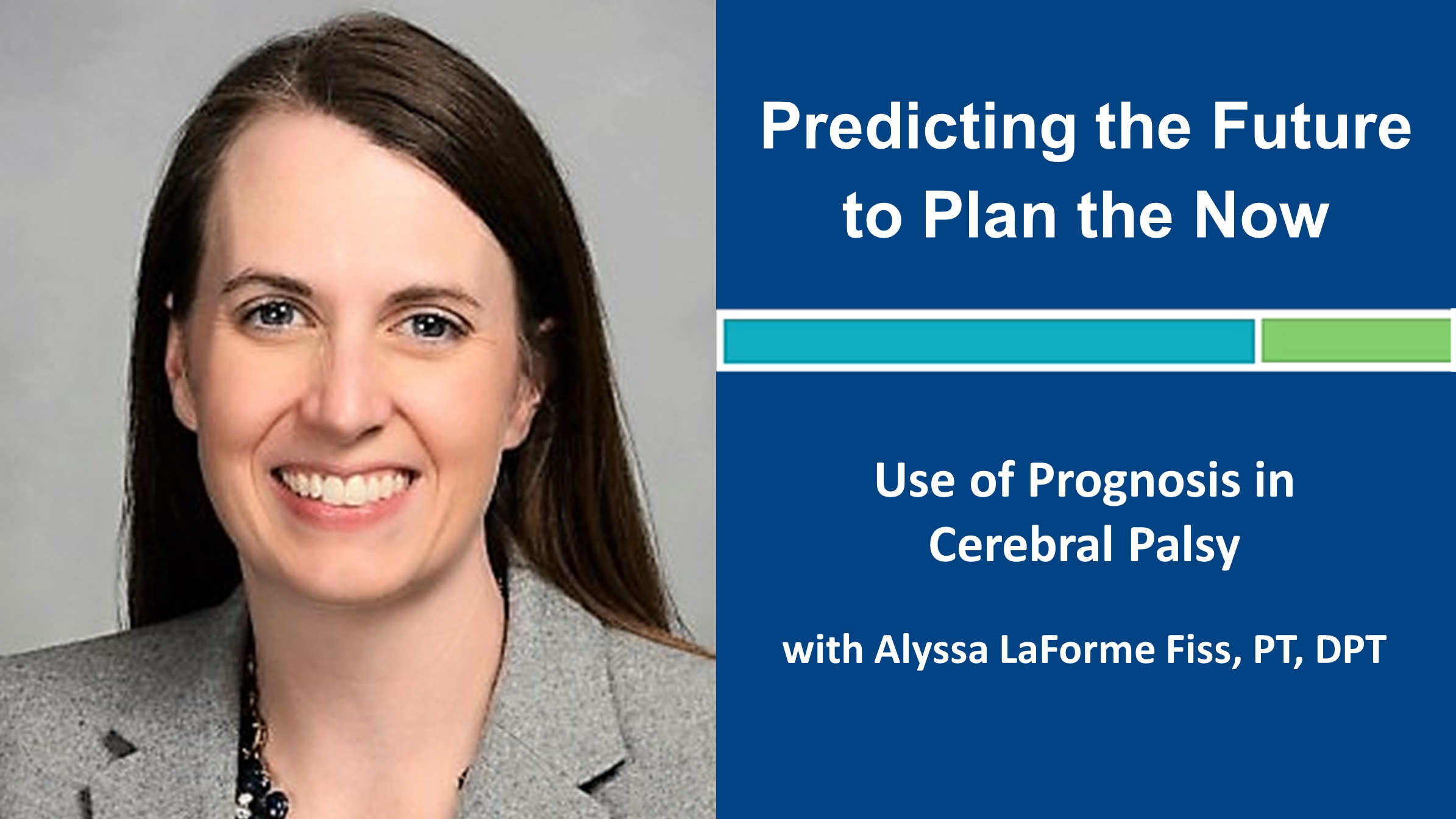 Webinar 2: Predicting the Future to Plan the Now - CP with Alyssa LaForme Fiss, PT, PhD