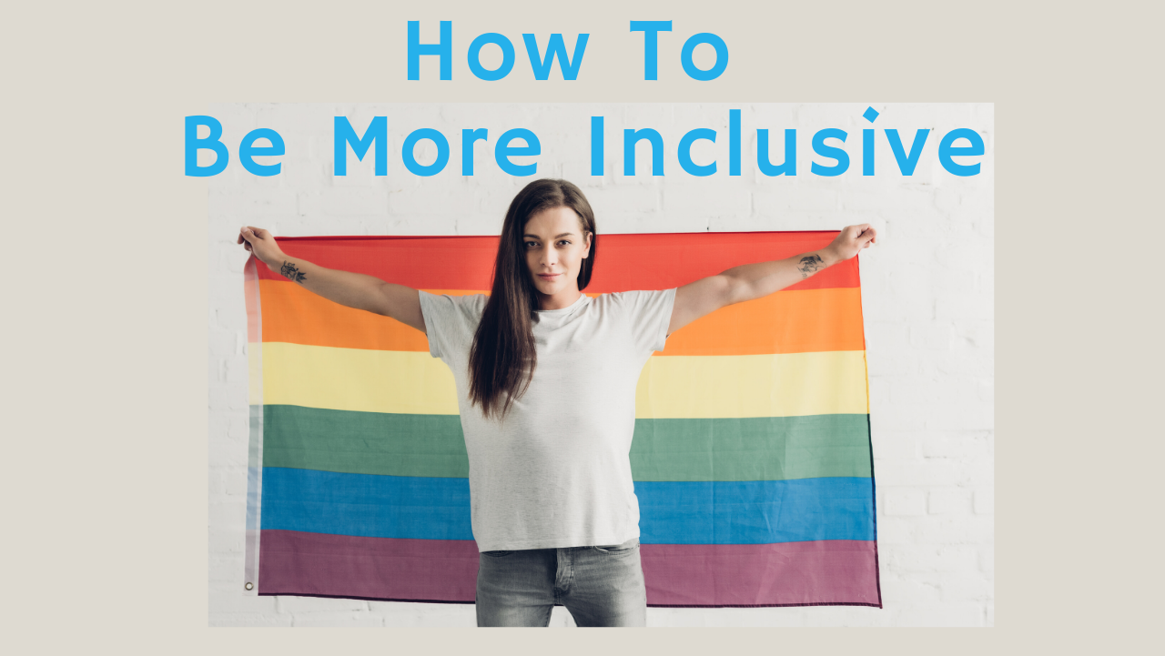 How To Be More Inclusive