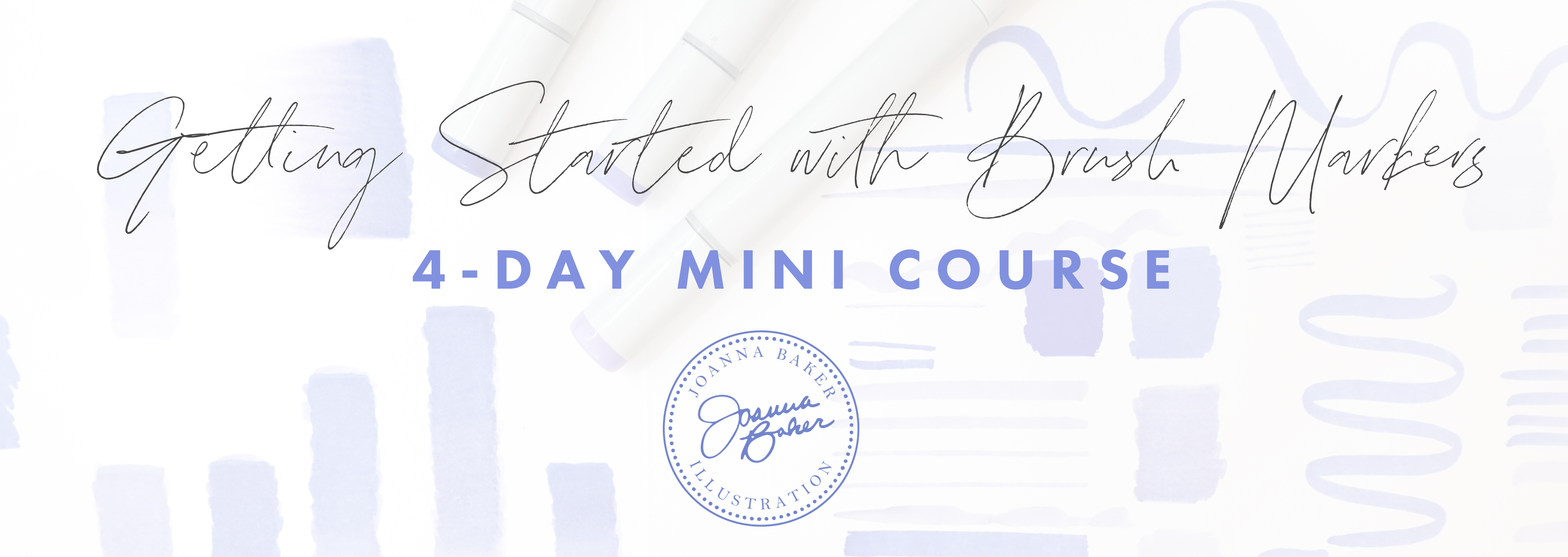 Getting Started with Brush Markers - 4-Day Mini Course by Joanna Baker
