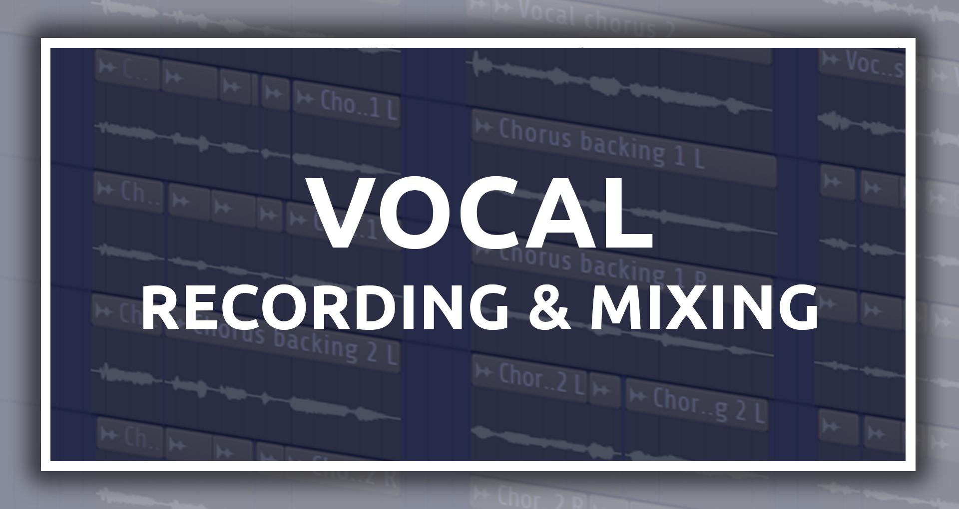 Vocal Recording & Mixing