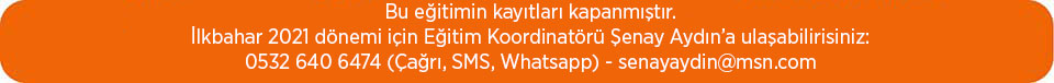 Bu programa kaydolmak için, Eğitim Koordinatörü Şenay Aydın'a ulaşın. 0532-6406474 (Çağrı, SMS, Whatsapp) - senayaydin@msn.com
