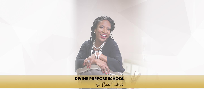 Divine Purpose School with Nicole Caillier