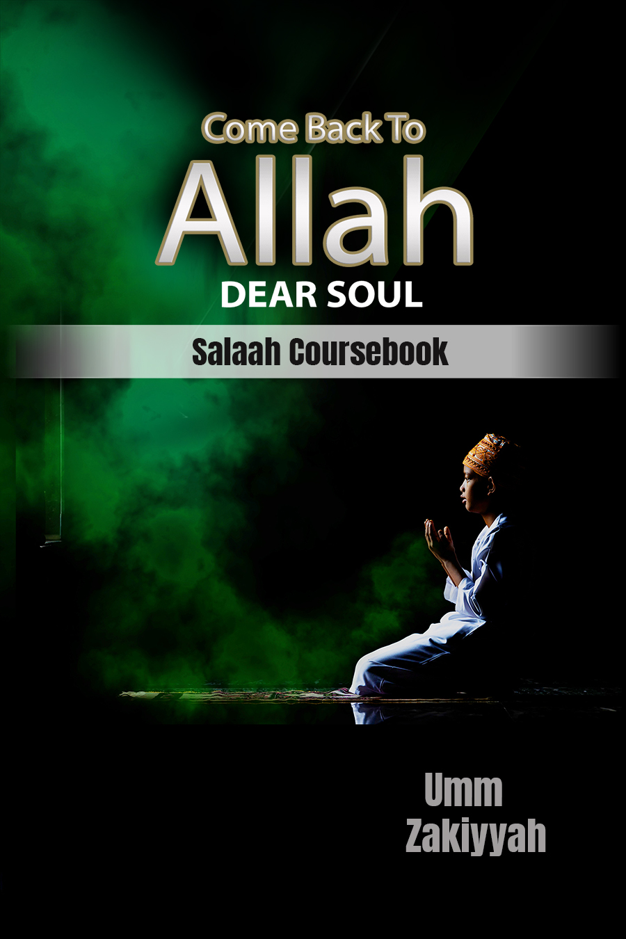 Cover of Come Back To Allah, Dear Soul (Salaah Coursebook)