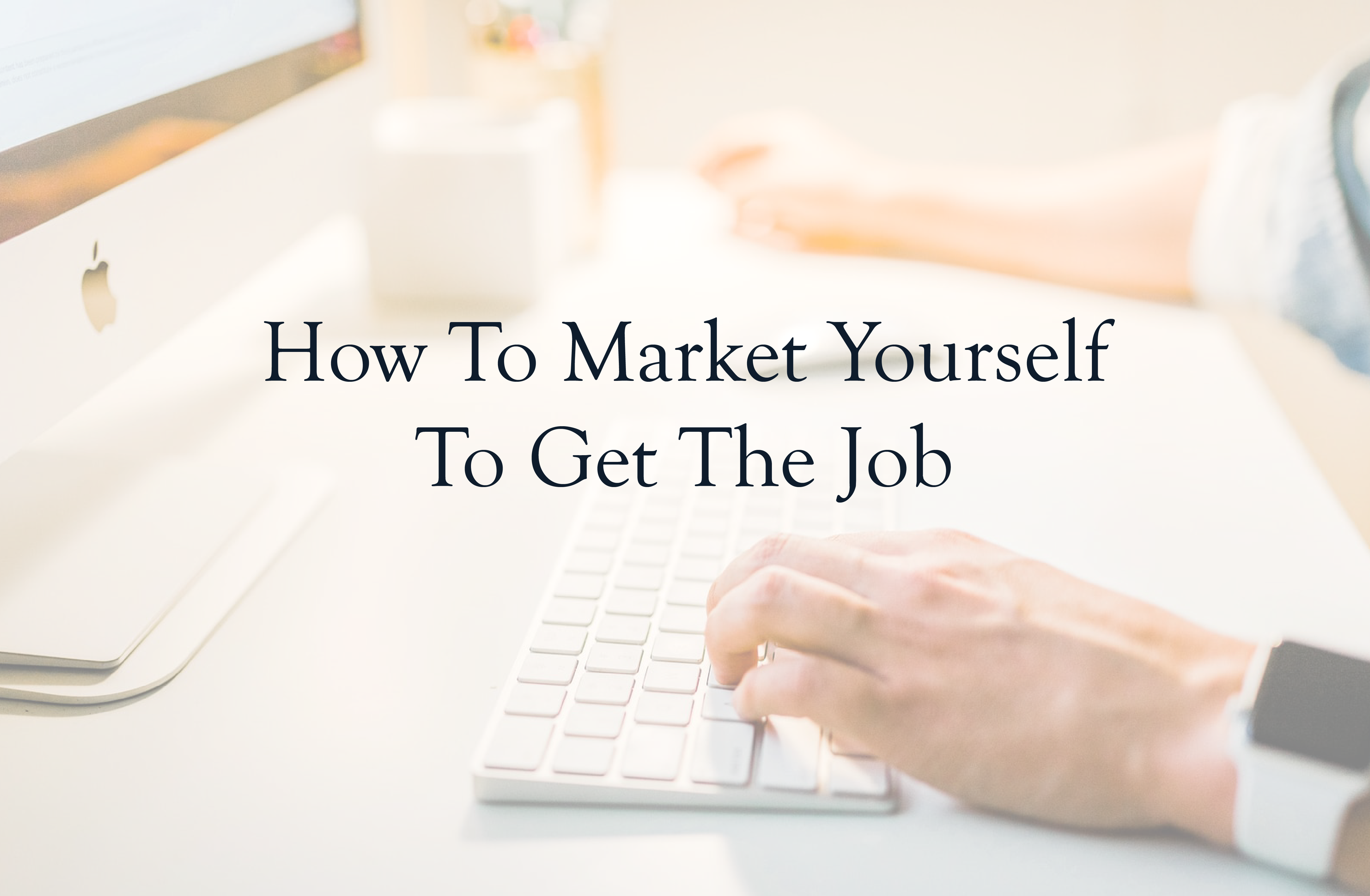 how to market yourself to get the job