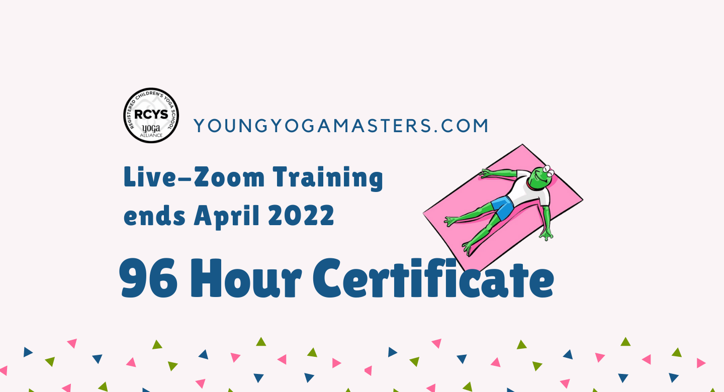 Kids Yoga Teacher Training in a live zoom and self paced format ends in April of 2022