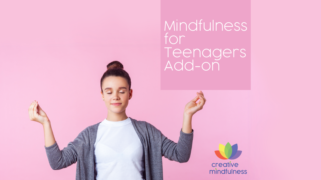 Creative Mindfulness for Teenagers Add-on