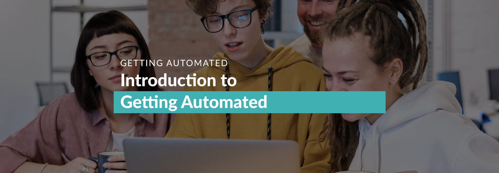 GET AUTOMATED: Setting your operations on auto-pilot with process automation