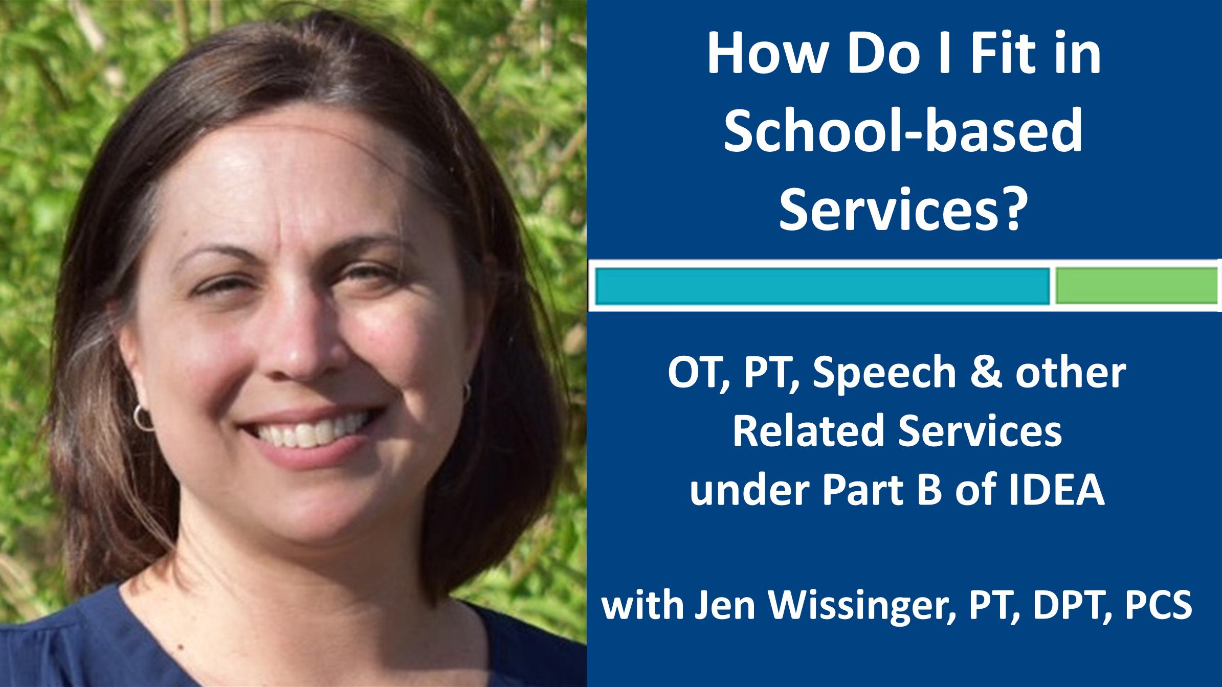 Webinar 1: How Do I Fit in School-Based Services? with Jennifer Wissinger, PT, DPT
