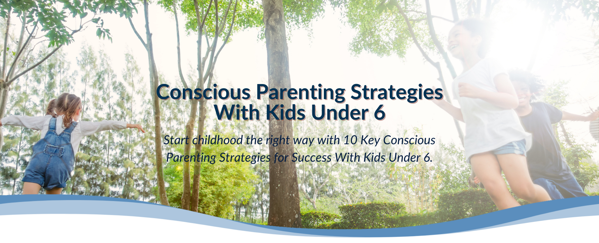 Conscious Parenting Strategies For Success With Kids Under 6