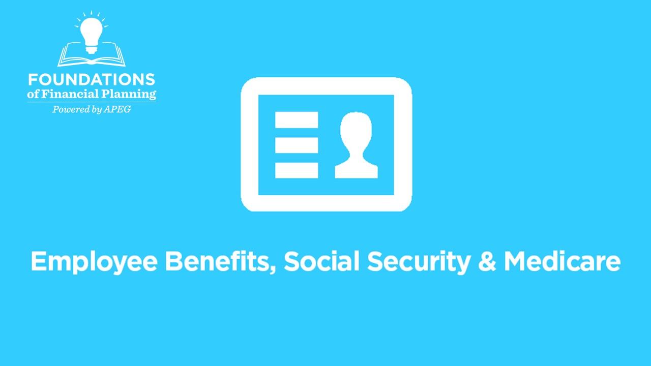APEG Employee Benefits, Social Security, Medicare Single Topic Course