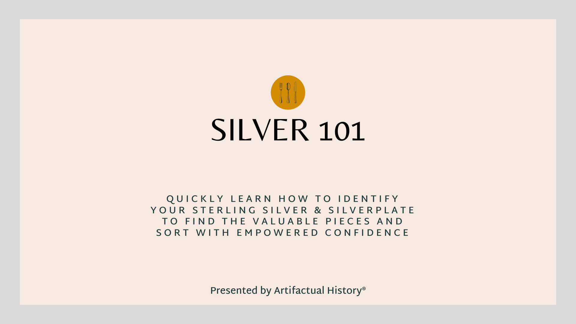 Silver 101: Quickly Learn How To Identify Your Sterling Silver & Silverplate To Find the Valuable Pieces and Sort With Empowered Confidence