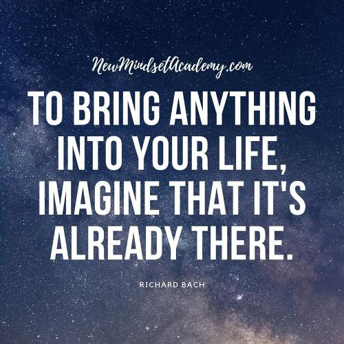 To bring anything into your life, imagine that it