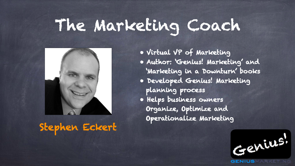 The Marketing Coach Virtual VP of Marketing Author Genius! Marketing and Marketing in a Downturn books Developed Genius! Marketing planning process Helps businesses owners Organize, Optimize and Operationalize Marketing