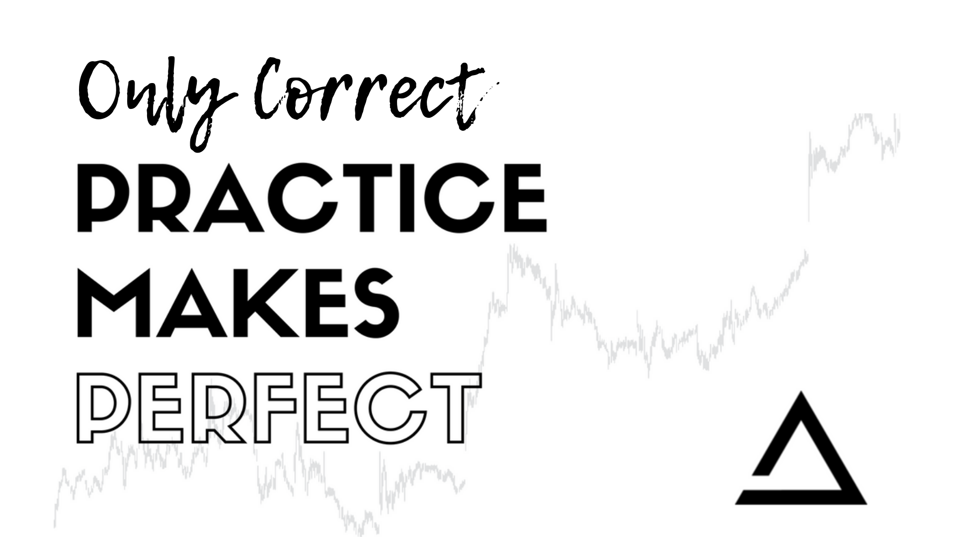 only correct practice makes perfect text over a stock chart with trading template logo