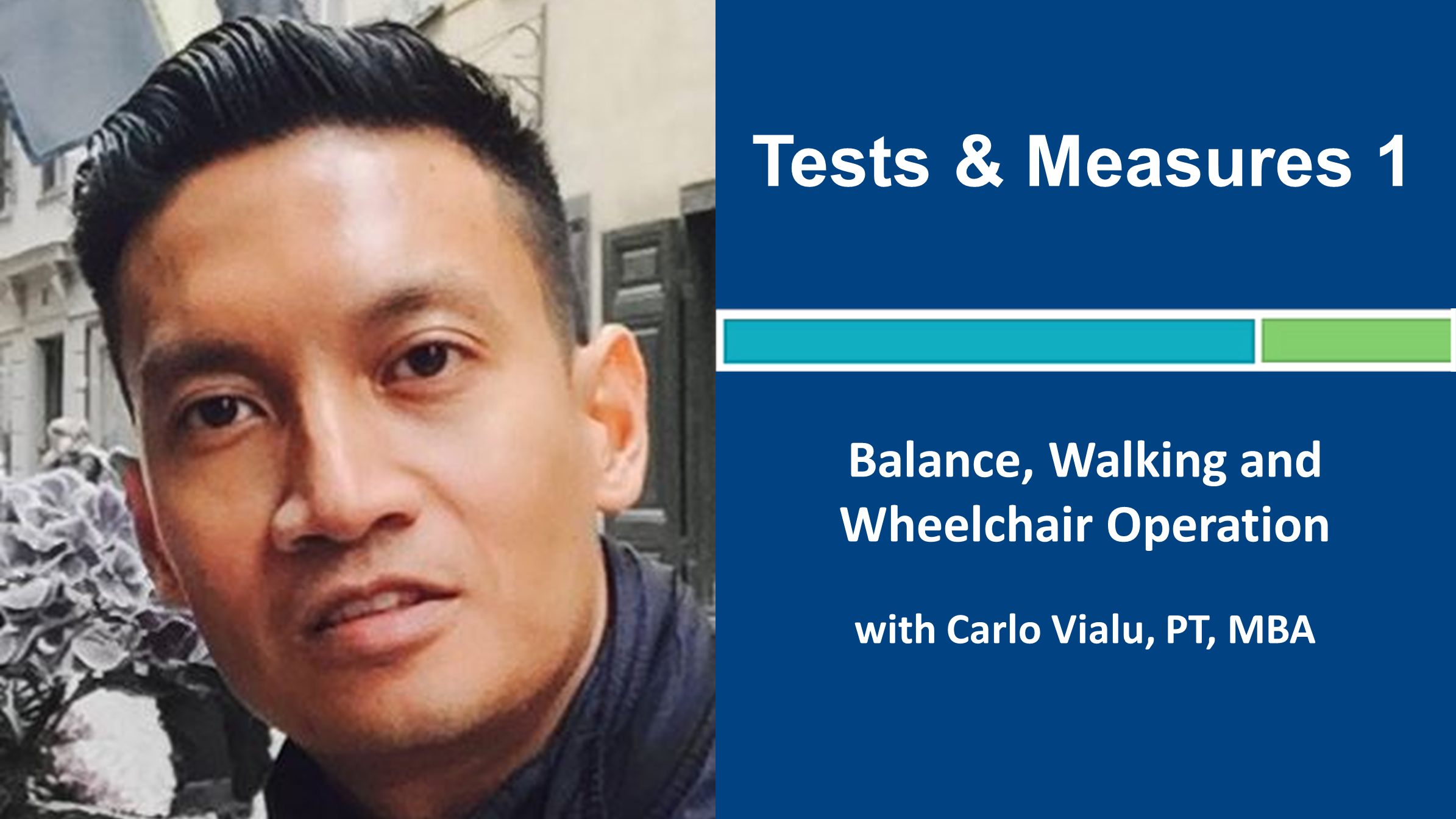 Webinar 6: Tests and Measures 1 - Balance, Mobility and Wheelchair Operation with Carlo Vialu, PT, MBA