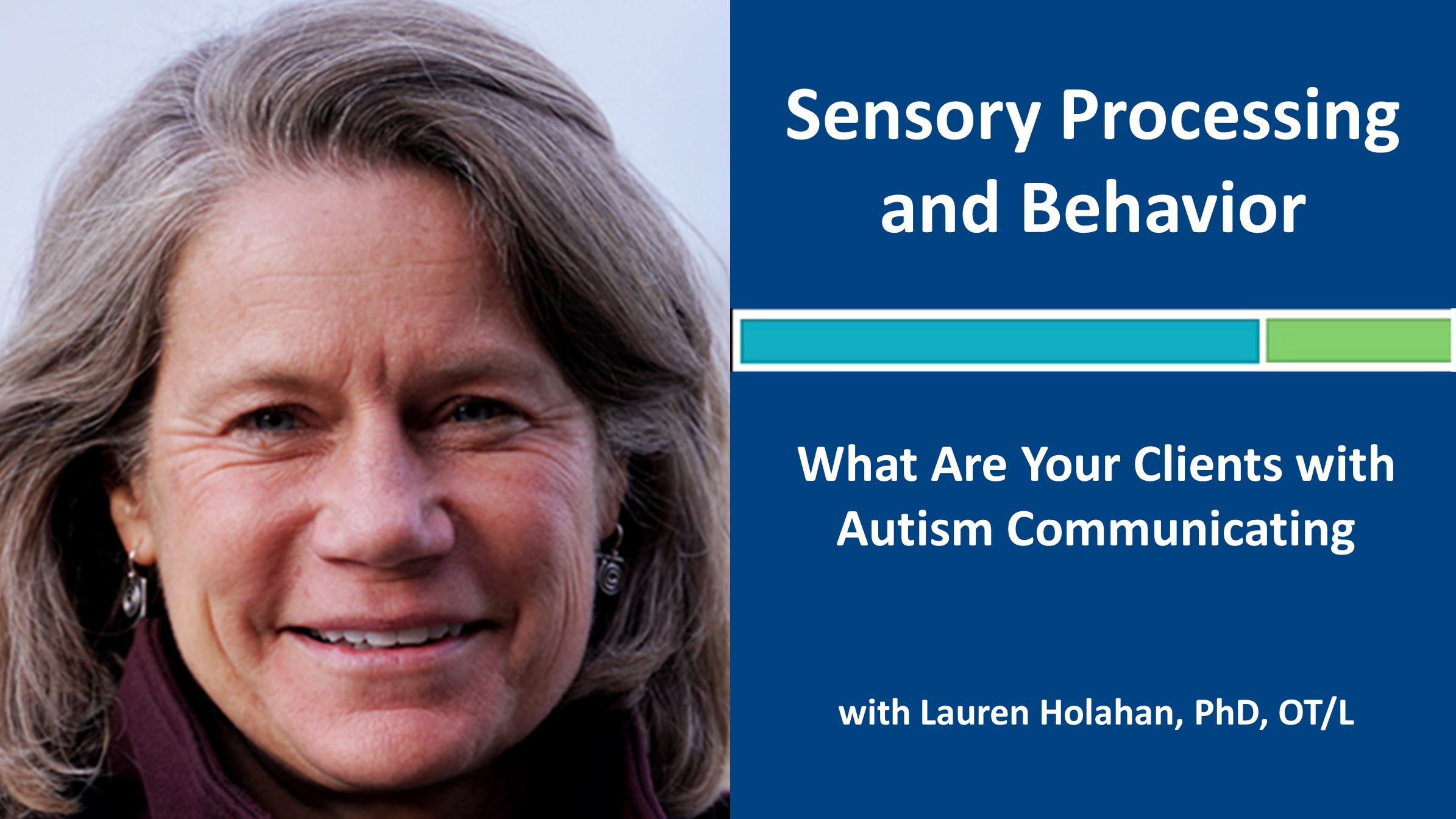 Webinar 1: Sensory Processing and Behavior: What Are Your Clients with Autism Communicating with Lauren Holahan, PhD, OT/L