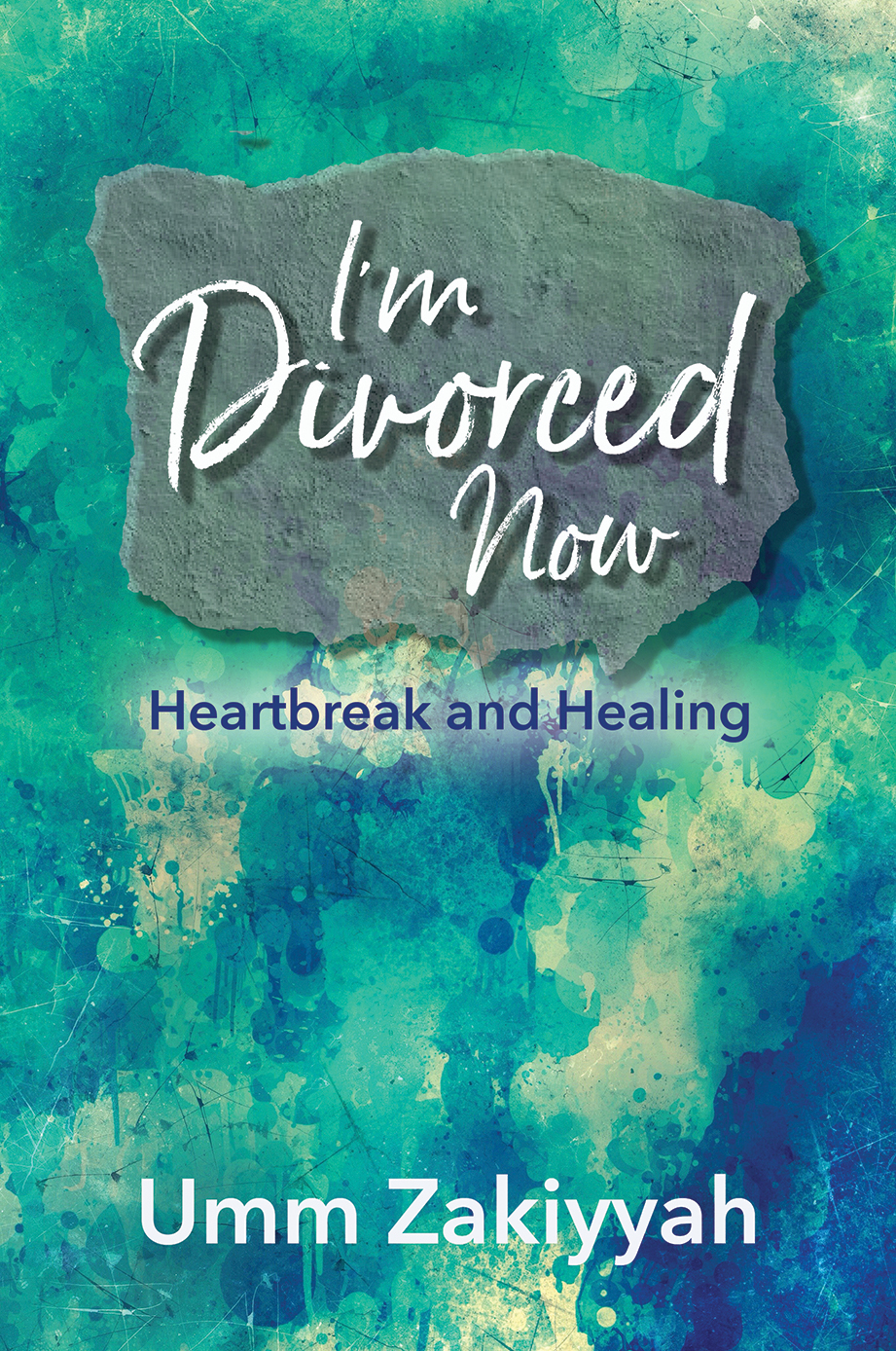 Cover of I'm Divorced Now: Heartbreak and Healing by Umm Zakiyyah