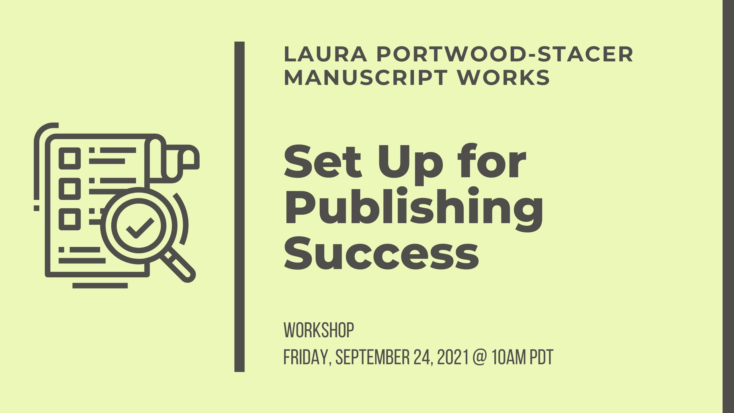 Laura Portwood-Stacer, Manuscript Works, Set Up for Publishing Success, Workshop, Friday, September 24, 2021 at 10am PDT