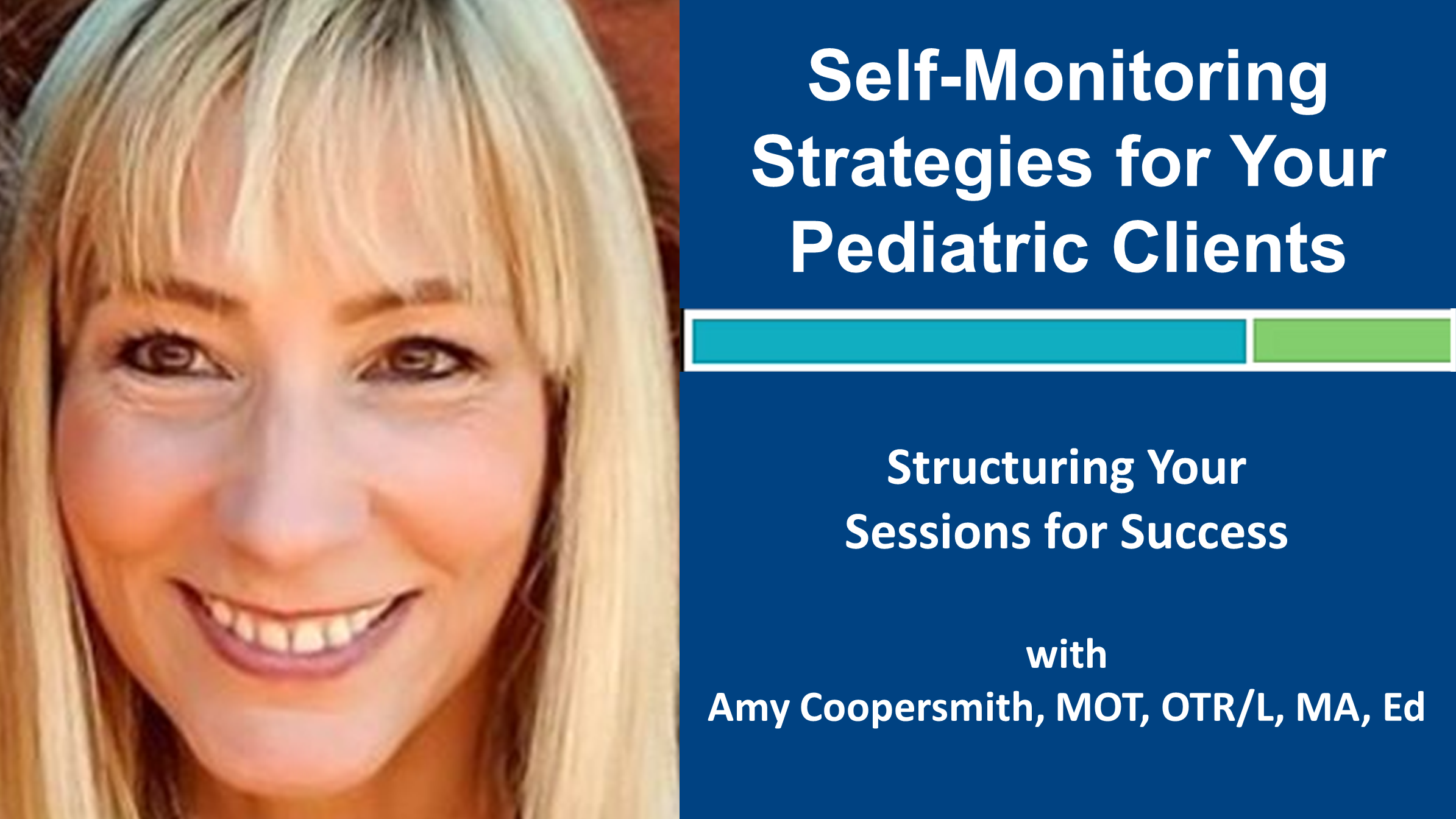 Webinar 6: Self-Monitoring Strategies for Your Pediatric Clients with Amy Coopersmith, MOT, OTR/L, MA, Ed