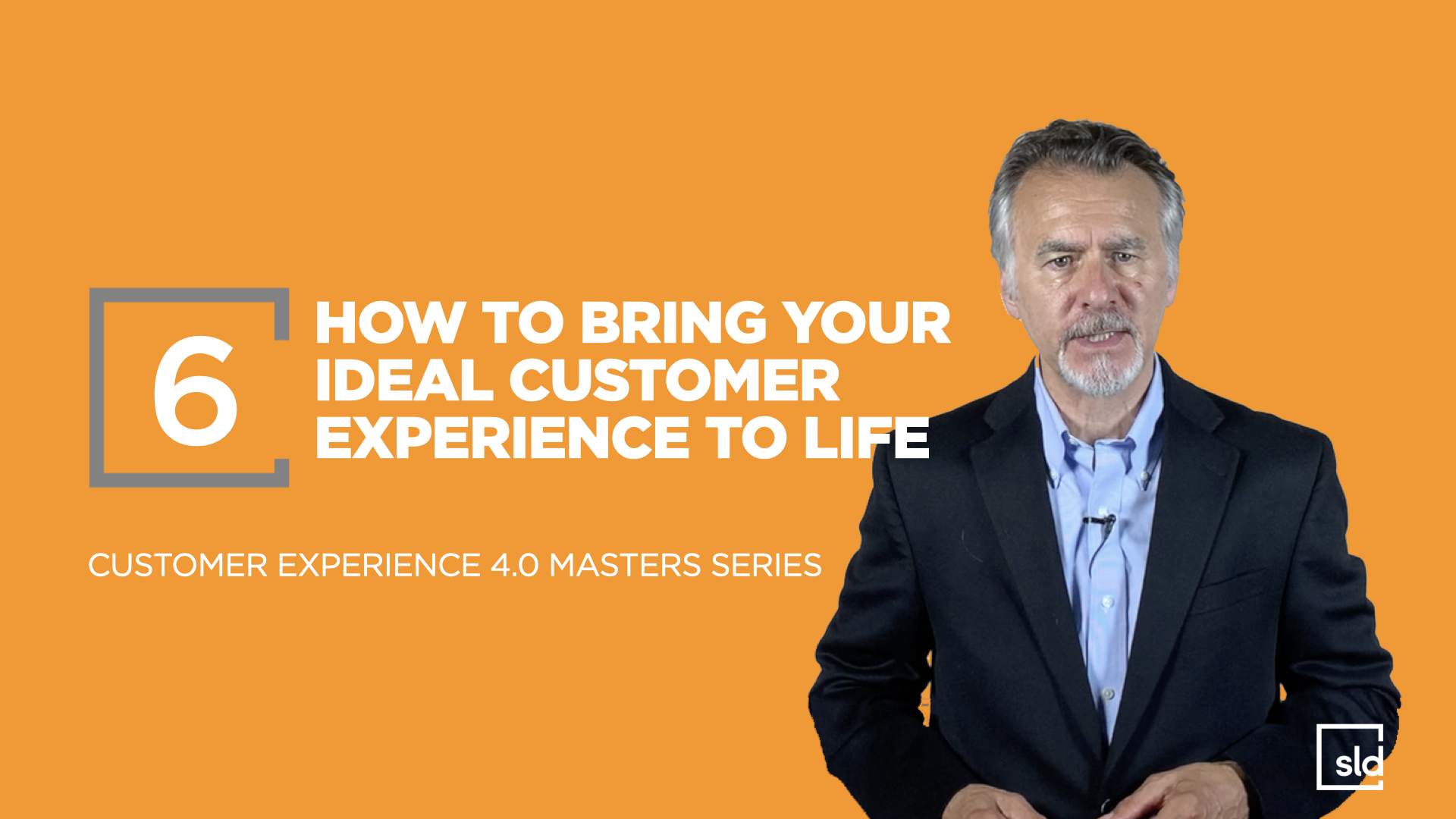 6. How to Bring Your Ideal Customer Experience To Life