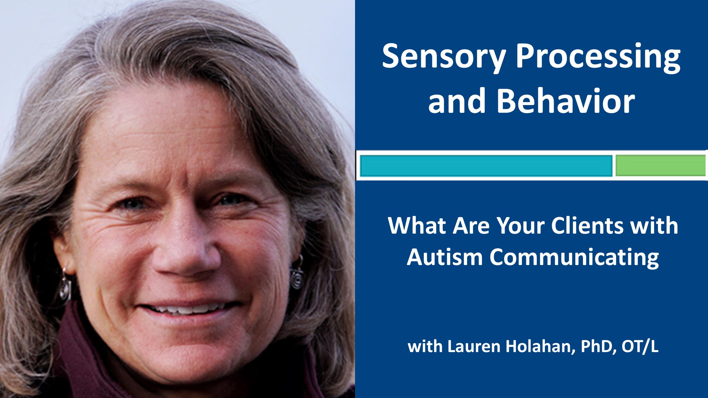 Webinar 4: Sensory Processing and Behavior: Autism with Lauren Holahan, PhD, OT/L