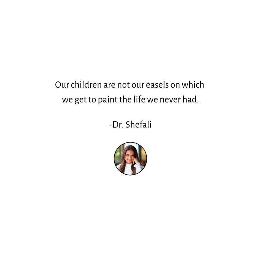 Our children are not our easels on which we get to paint the life we never had.