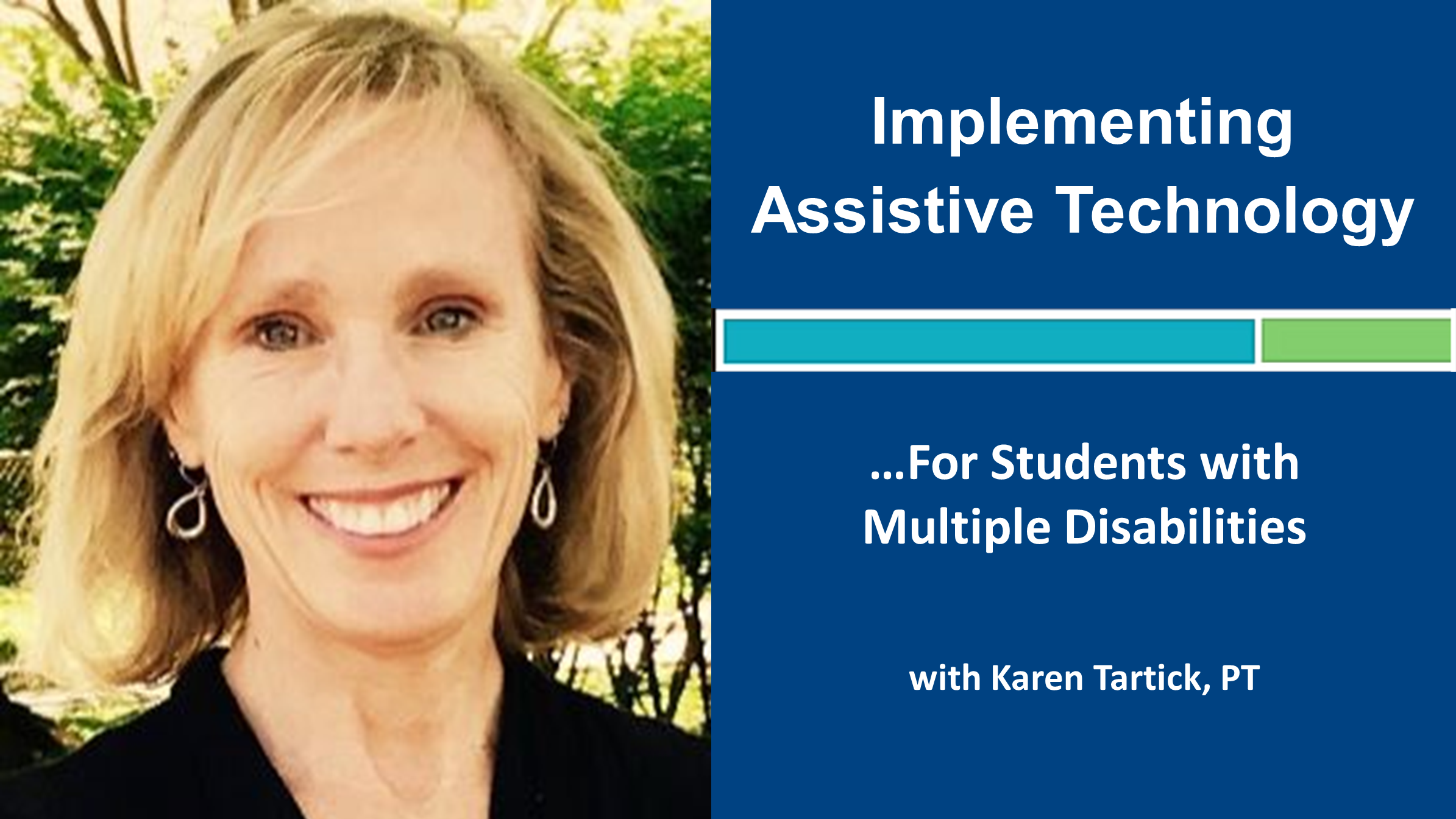 Webinar 5: Implementing Assistive Technology for Students with Multiple Disabilities with Karen Tartick, PT