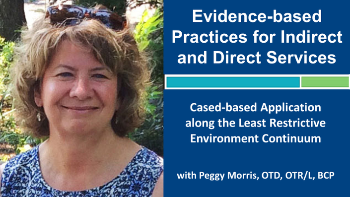 Webinar 1: Evidence-based Practices for Indirect and Direct Services with Peggy Morris, OTD, OTR/L, BCP