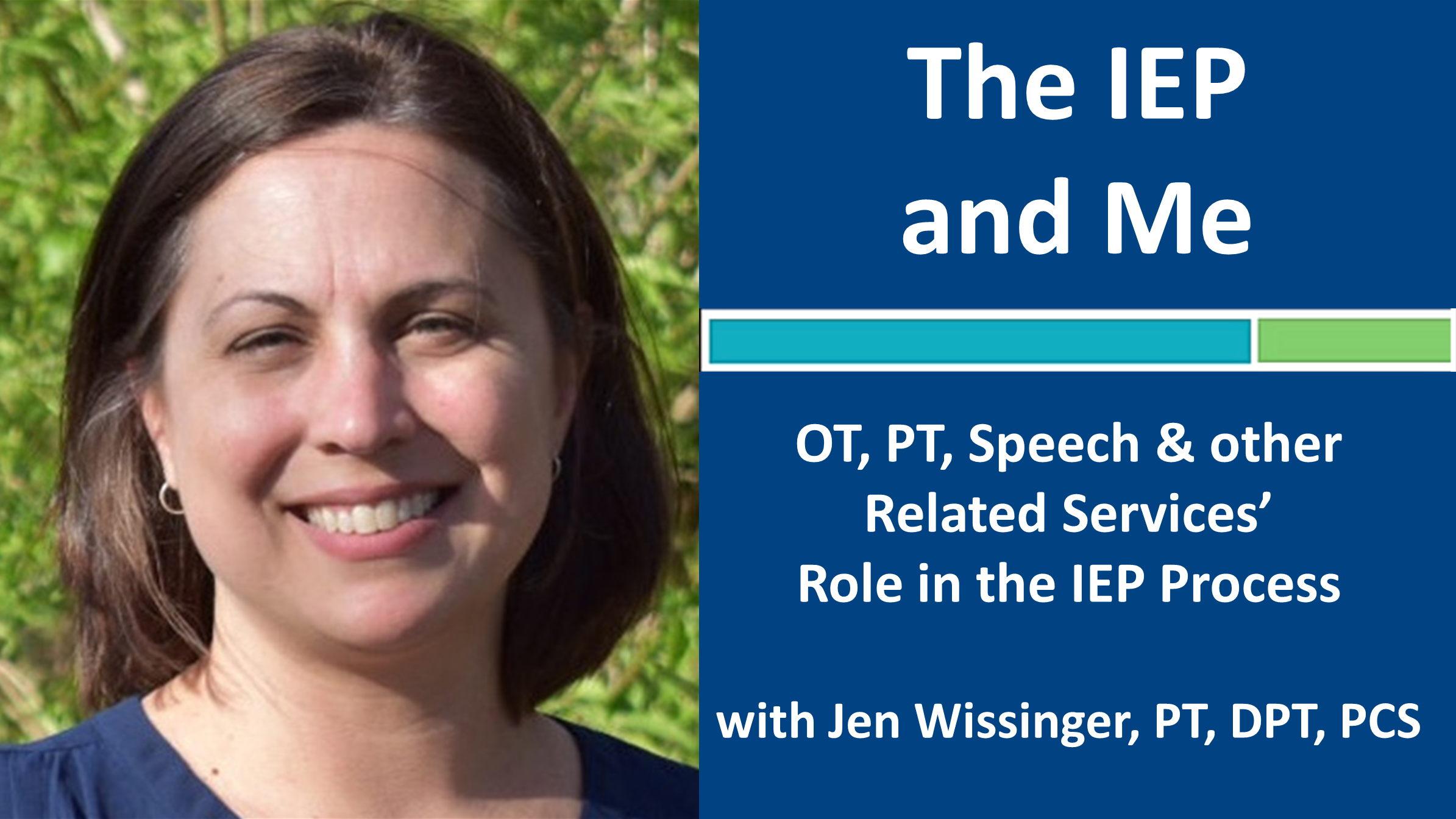 Webinar 2: The IEP and Me with Jennifer Wissinger, PT, DPT