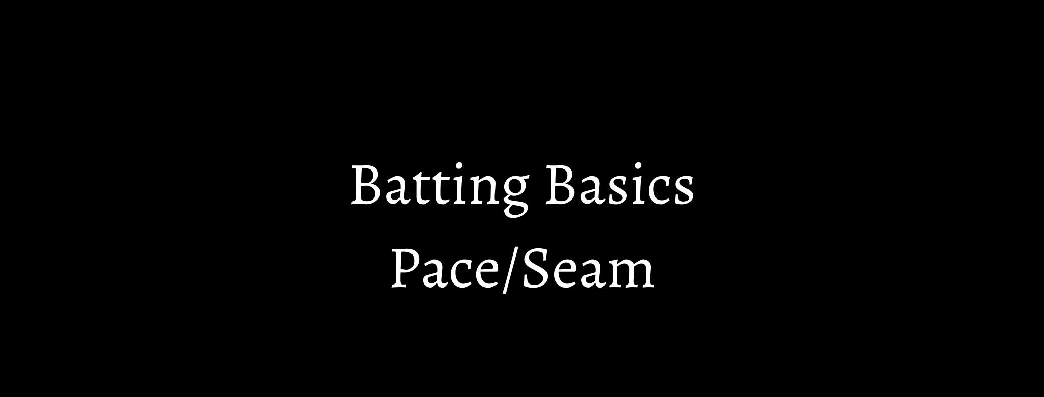 Batting Basis: Playing Pace/Seam