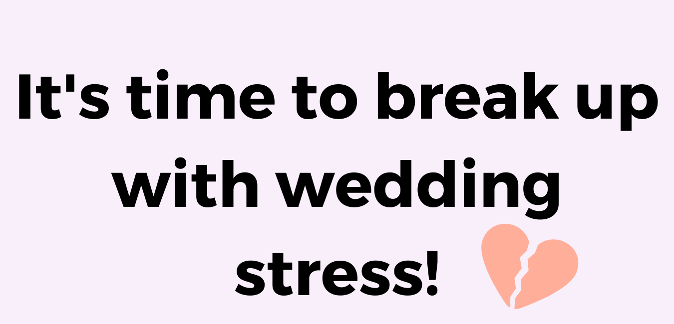 It's time to break up with wedding planning stress