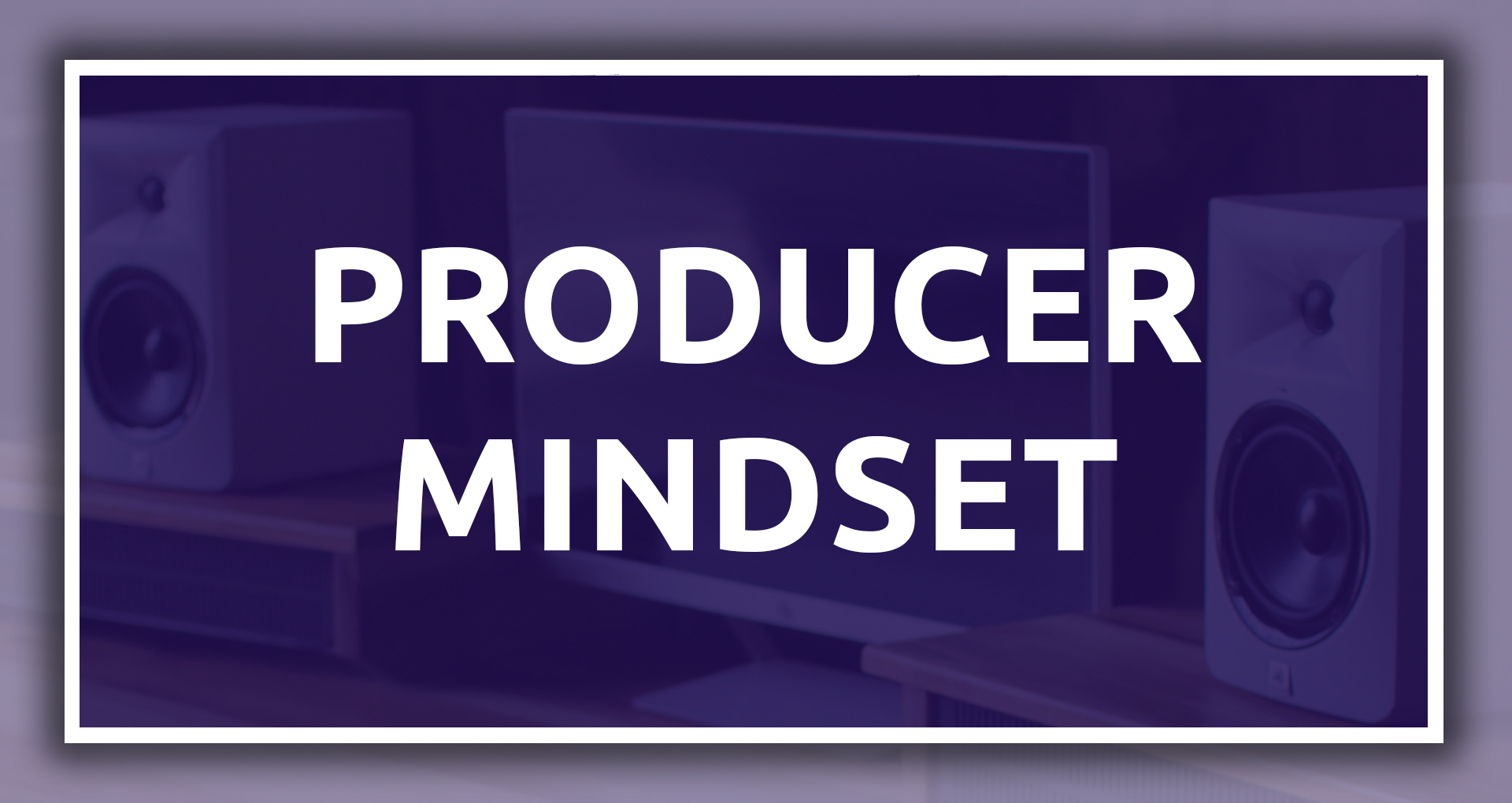 Producer Mindset