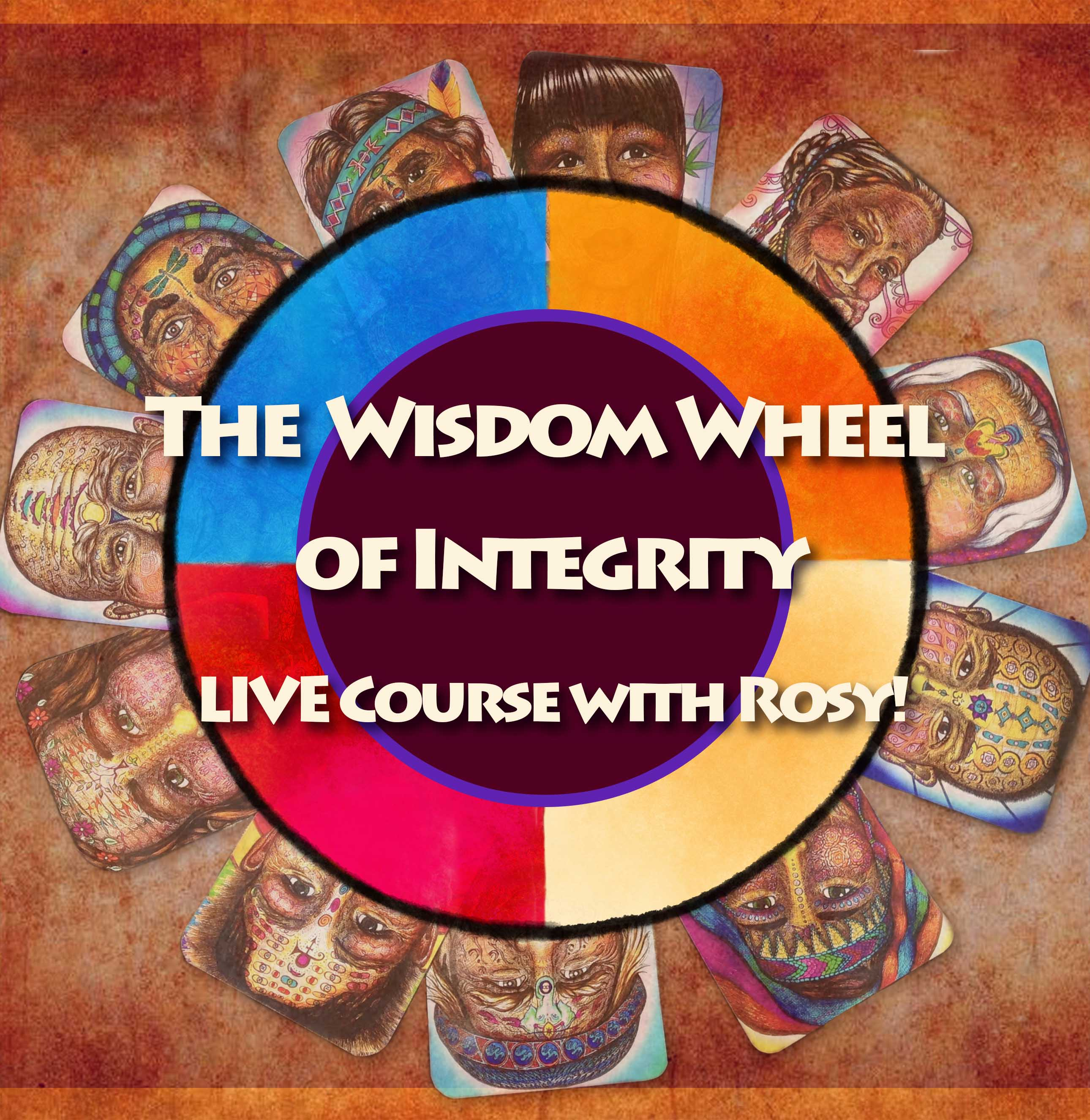 The Wisdom Wheel of Integrity Online Course - LIVE WITH ROSY