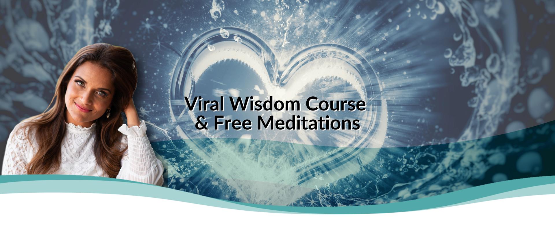 Viral Wisdom Course  & Free Meditations