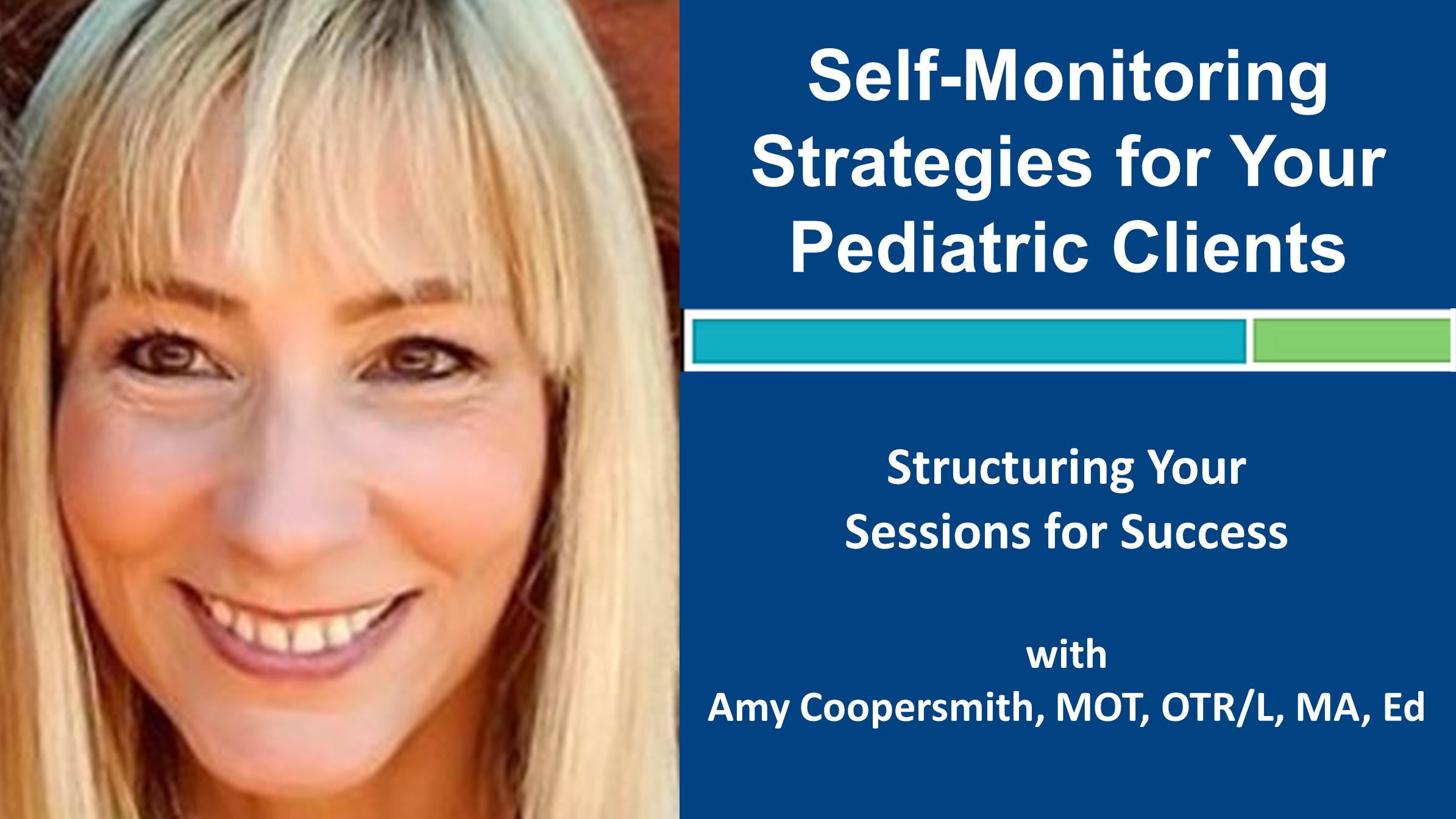 Webinar 4: Self-Monitoring Strategies with Amy Coopersmith, MOT, OTR/L, MA, Ed