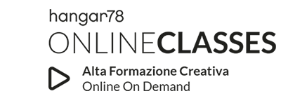 hangar78_ONLINE_CLASSES_Alta_Formazione_Creativa_Online_On_Demand