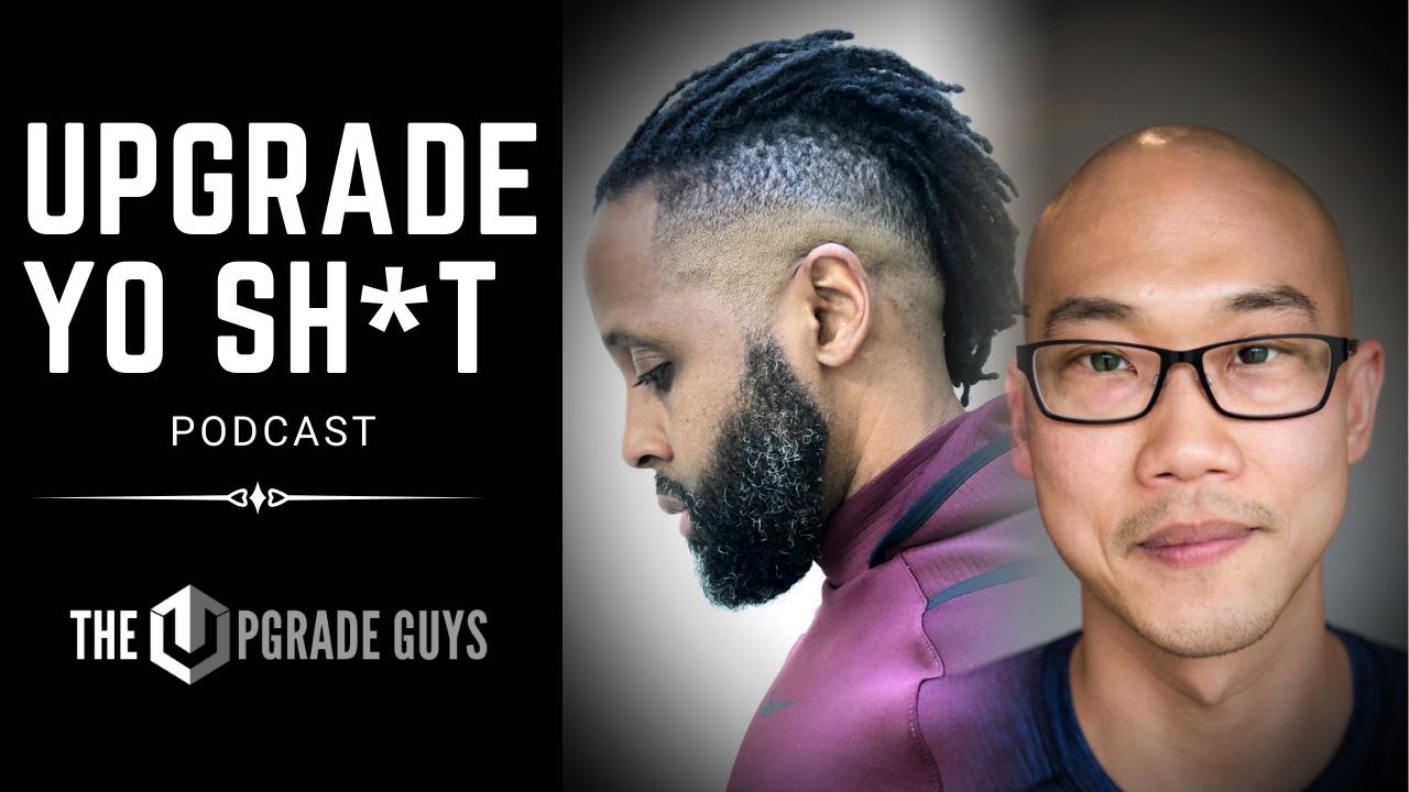Upgrade Yo shit Podcast