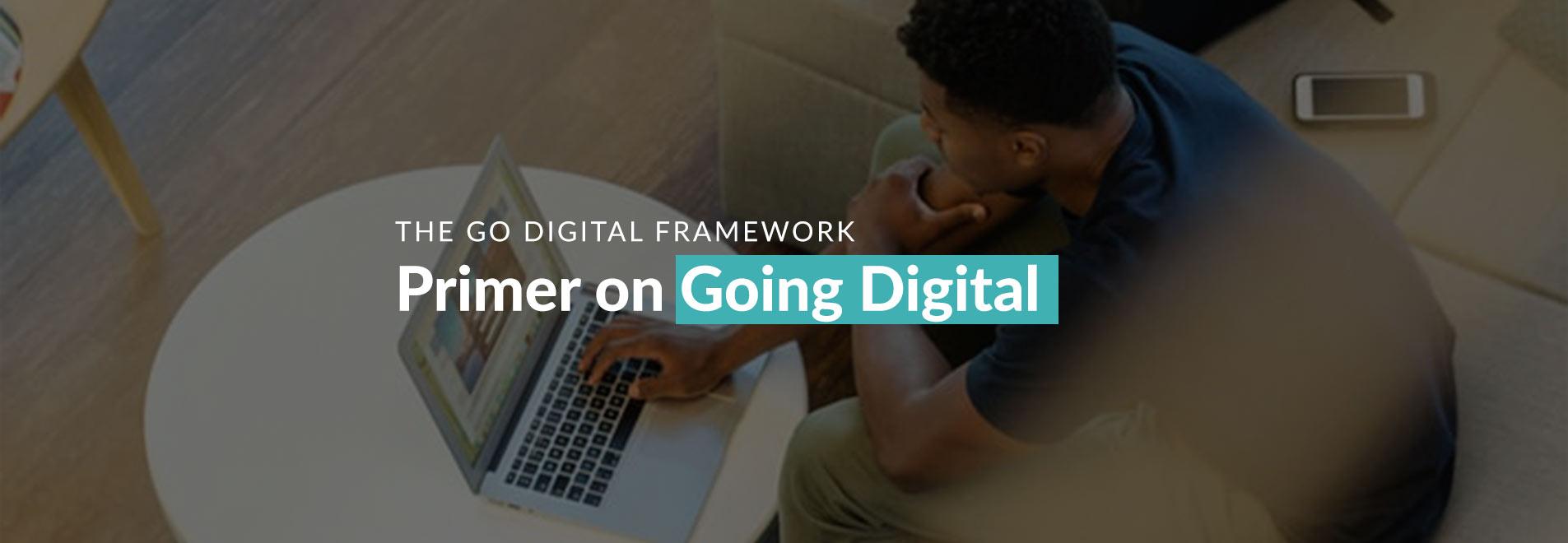 THE GO DIGITAL FRAMEWORK: Primer on Going Digital