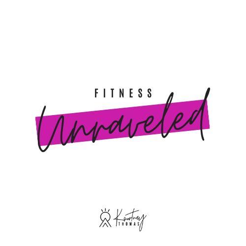 fitness unraveled kourtney thomas fitness life coach