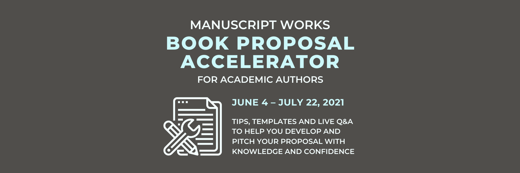 Manuscript Works Book Proposal Accelerator for academic authors. June 4 to July 22, 2021. Tips, templates, and live Q&A to help you develop and pitch your proposal with knowledge and confidence.