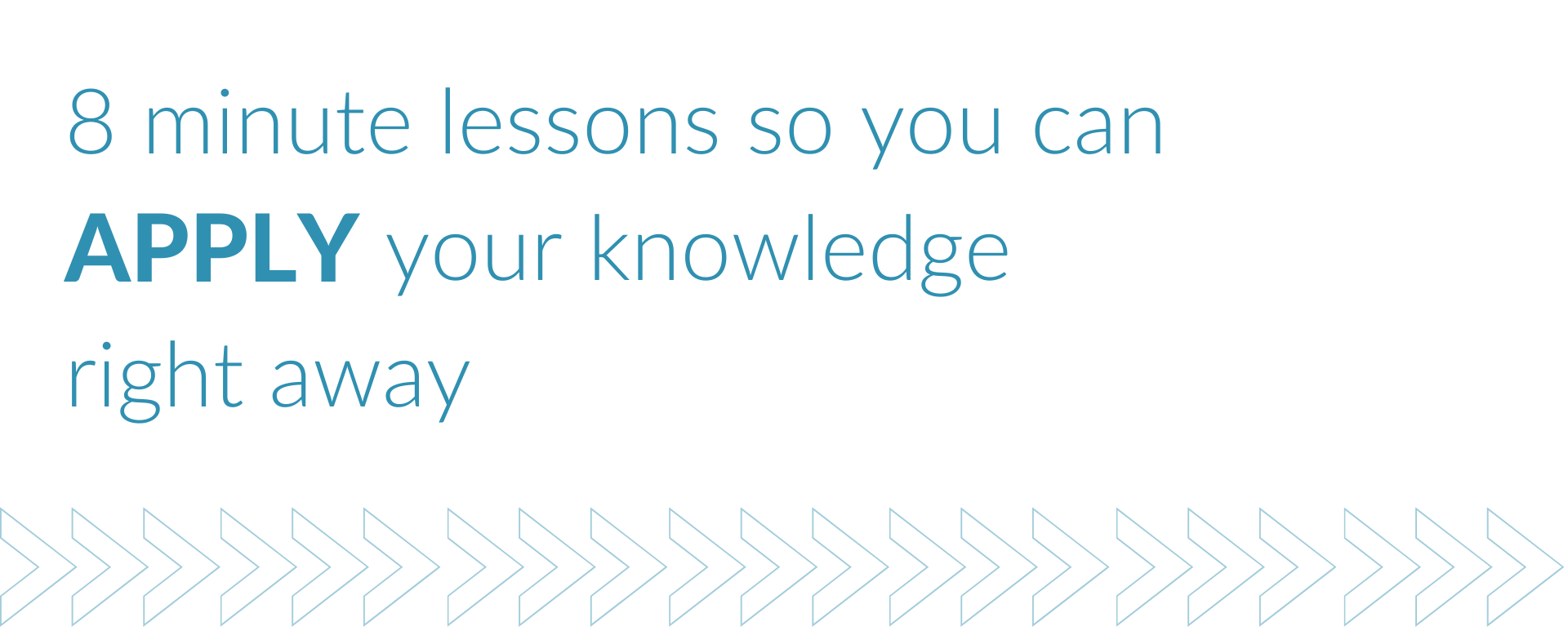 8 minute lessons so you can apply your knowledge right away