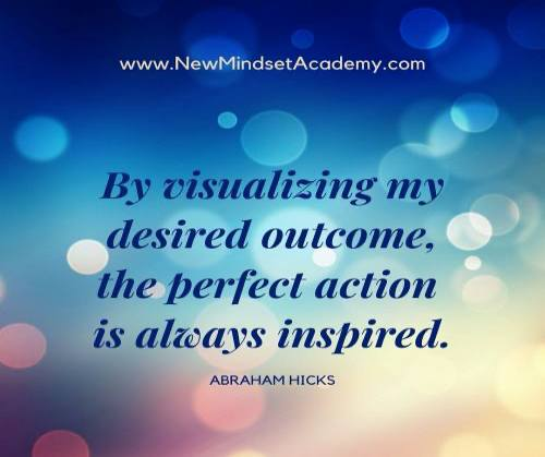 By visualizing my desired outcome, the perfect action. is always inspired