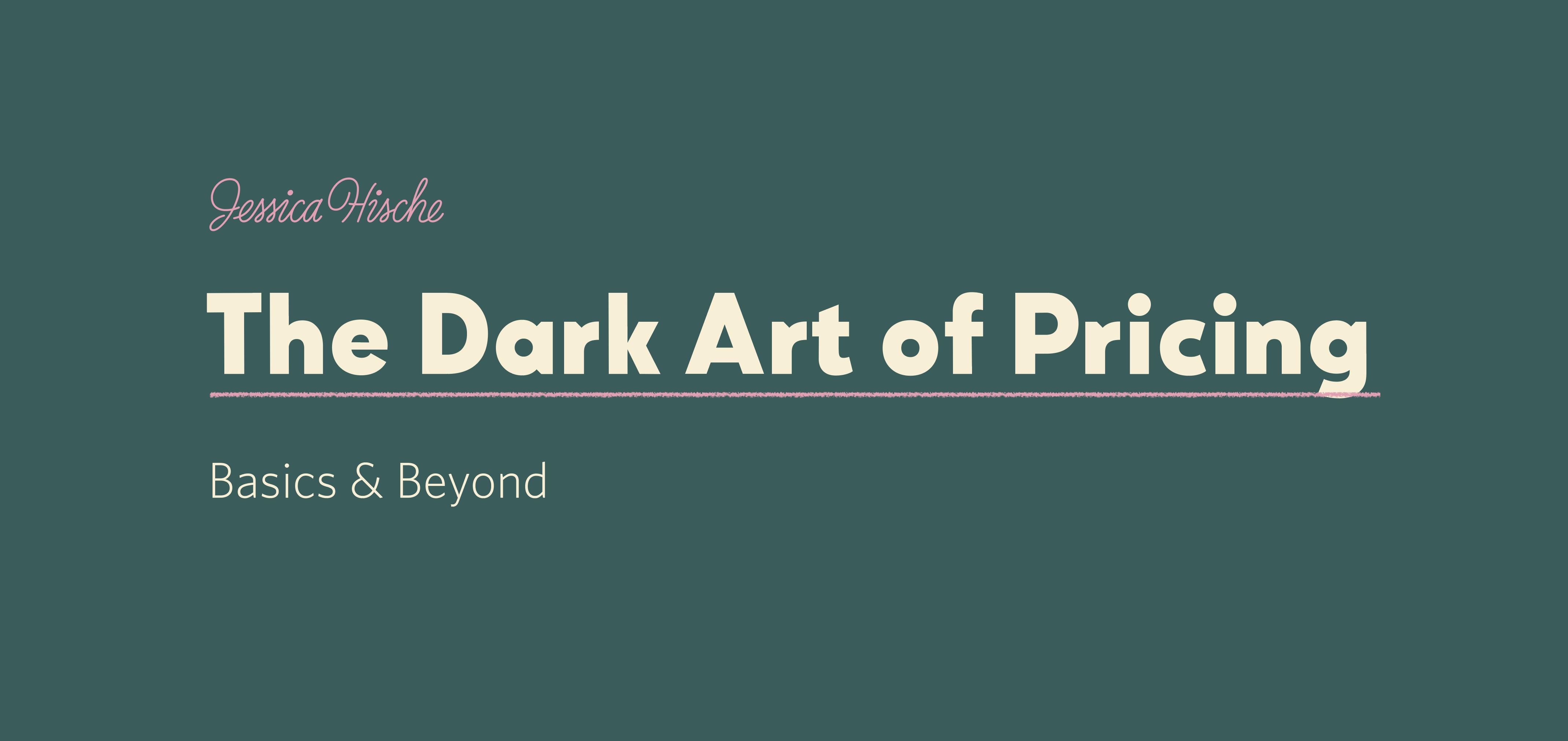 The Dark Art of Pricing: Basics & Beyond