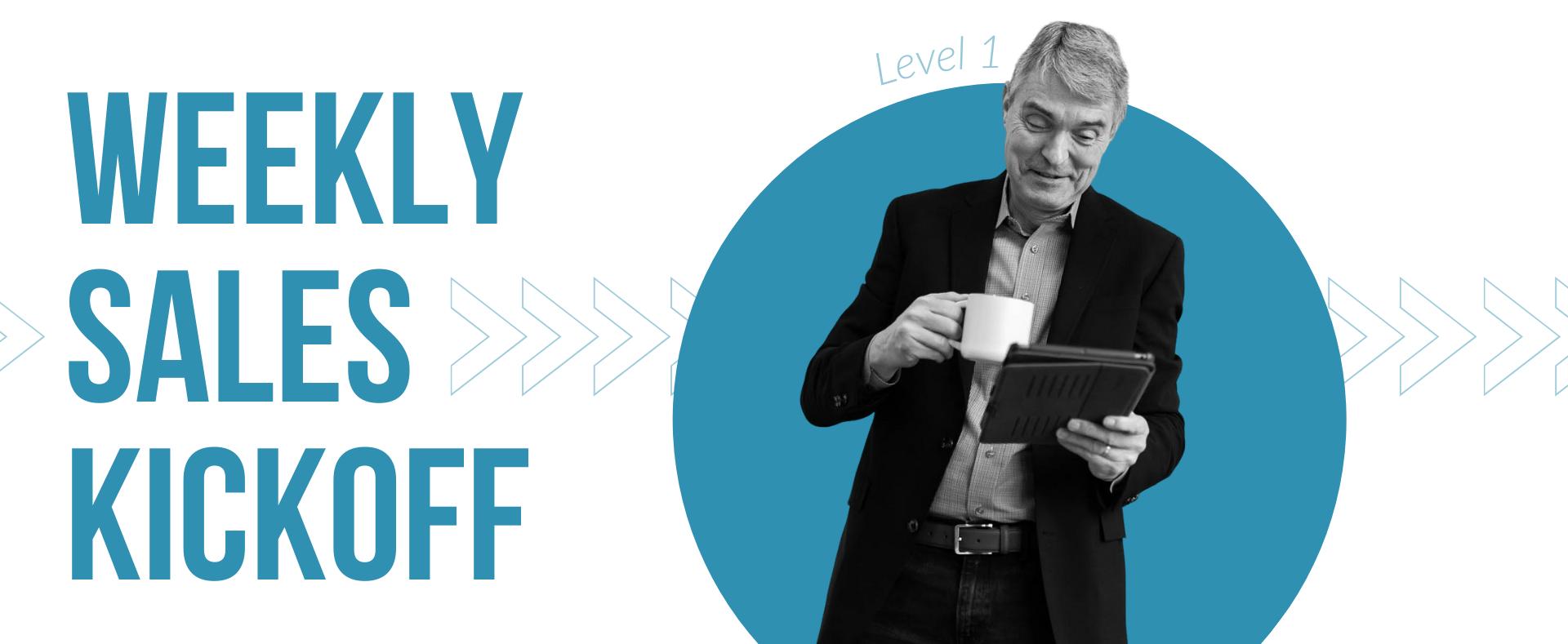 Level 1 - Weekly Sales Kickoff