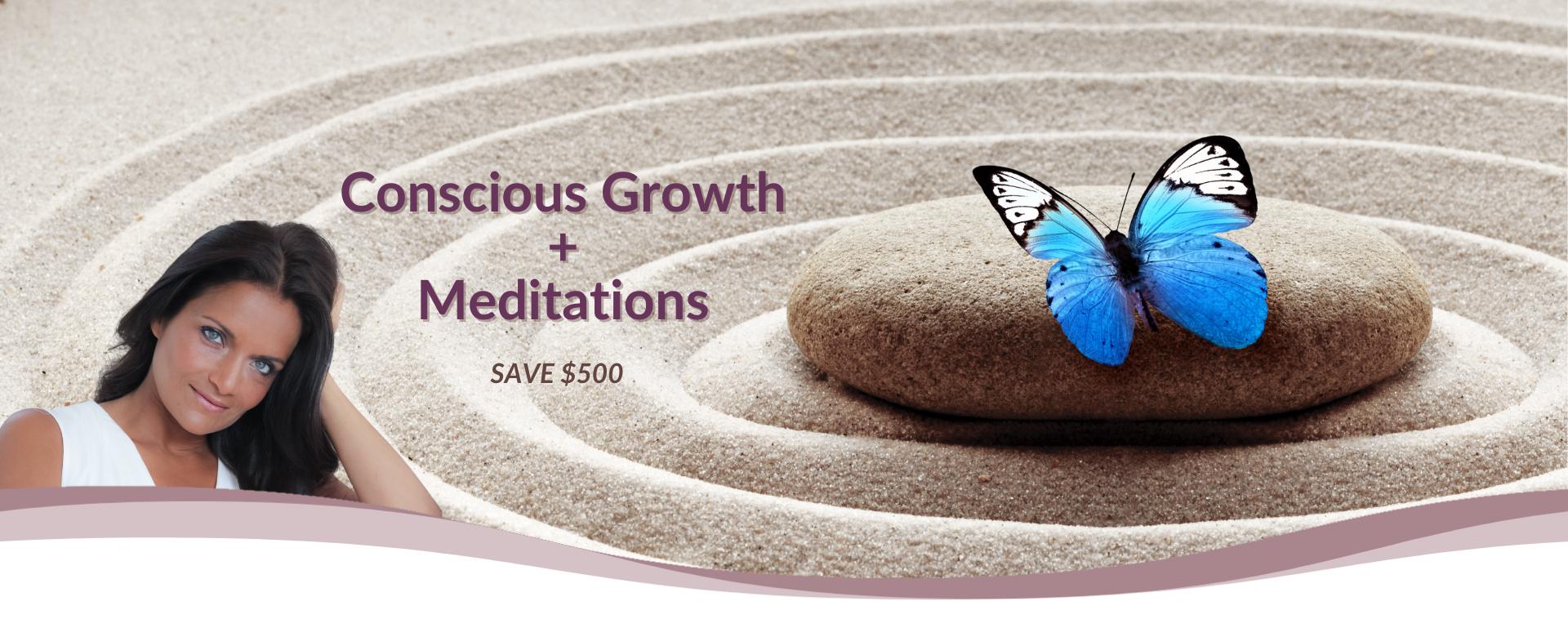 Conscious Growth + Meditations