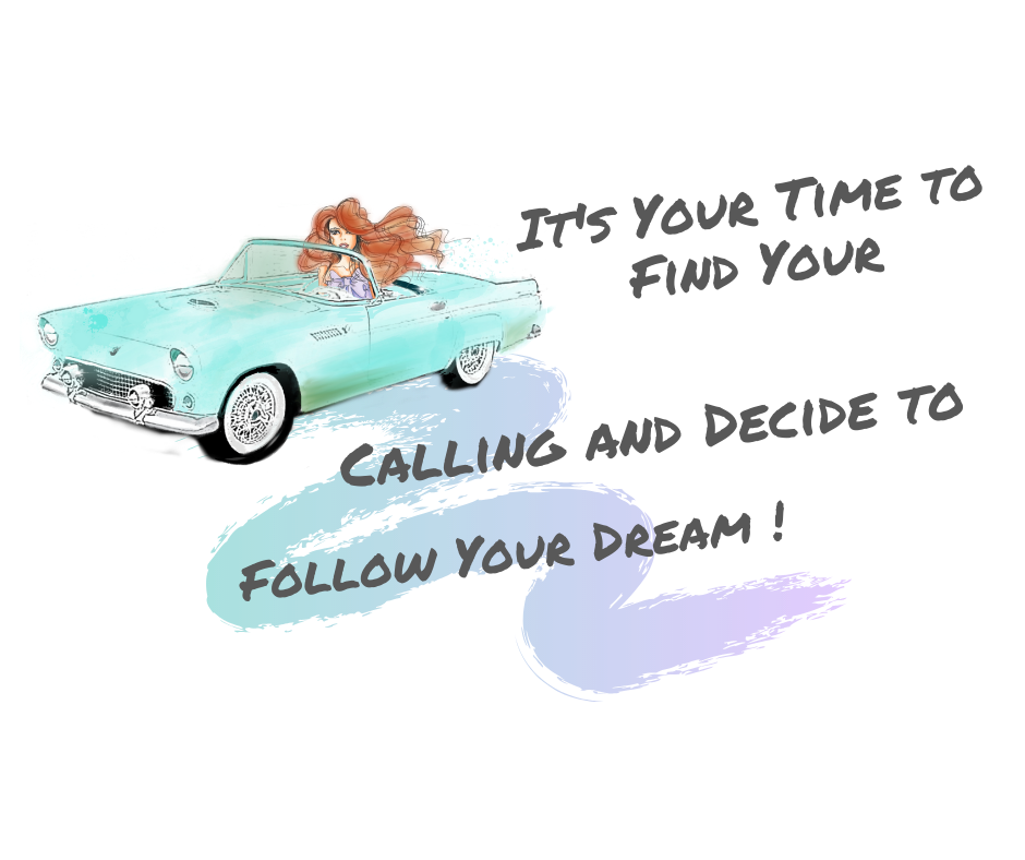 It's Your Time to Find Your Calling and Decide to Follow Your Dream!